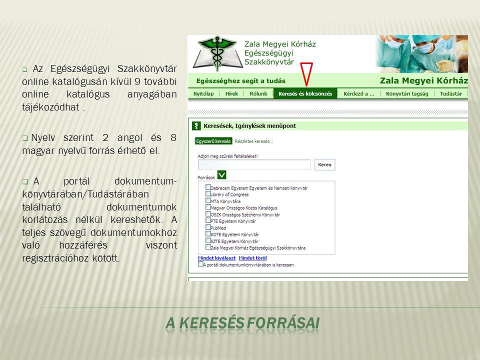  Az Egészségügyi Szakkönyvtár online katalógusán kívül 9 további online katalógus anyagában tájékozódhat.