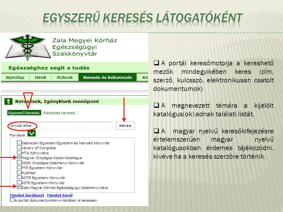  A portál keresőmotorja a kereshető mezők mindegyikében keres (cím, szerző, kulcsszó, elektronikusan csatolt dokumentumok)  A megnevezett témára a kijelölt katalógus(ok) adnak találati listát.