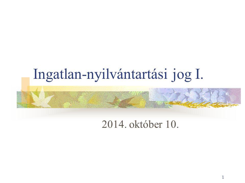 1 Ingatlan-nyilvántartási jog I. 2014. október 10.