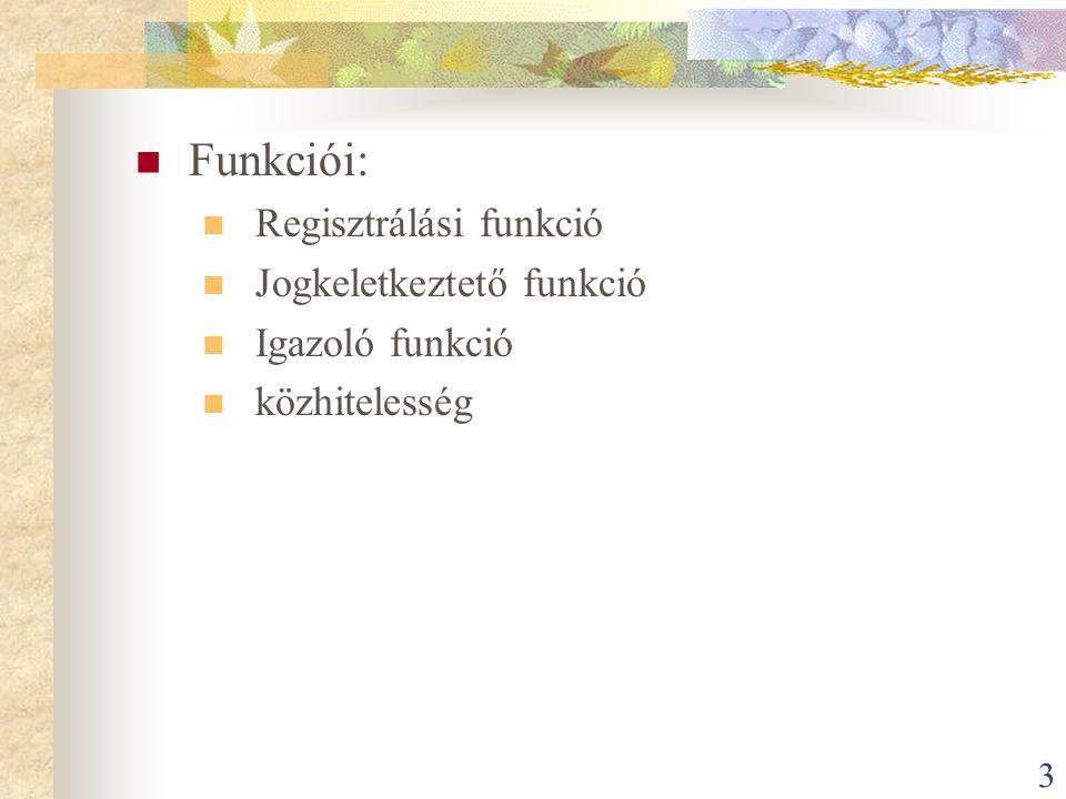 3 Funkciói: Regisztrálási funkció Jogkeletkeztető funkció Igazoló funkció közhitelesség