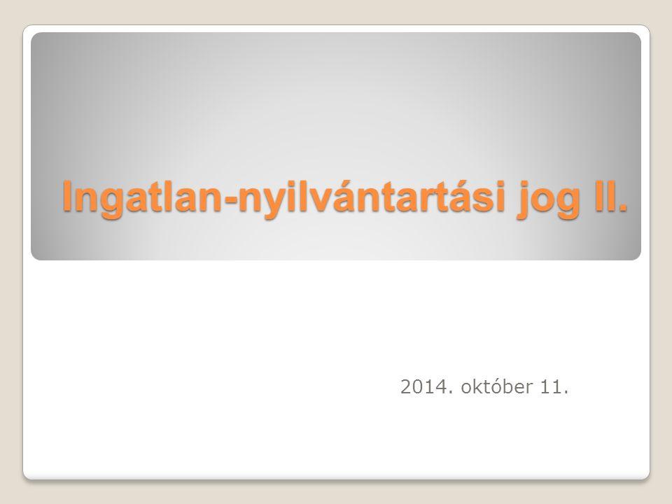 Ingatlan-nyilvántartási jog II. 2014. október 11.