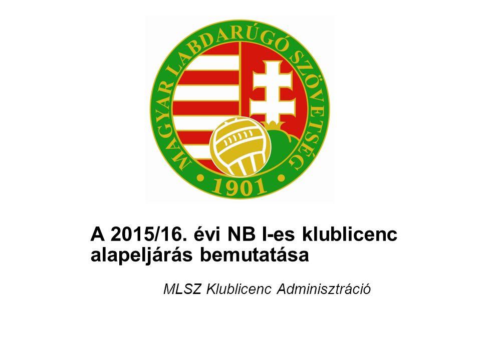 A 2015/16. évi NB I-es klublicenc alapeljárás bemutatása MLSZ Klublicenc Adminisztráció