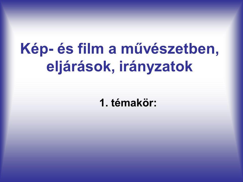 Kép- és film a művészetben, eljárások, irányzatok 1. témakör: