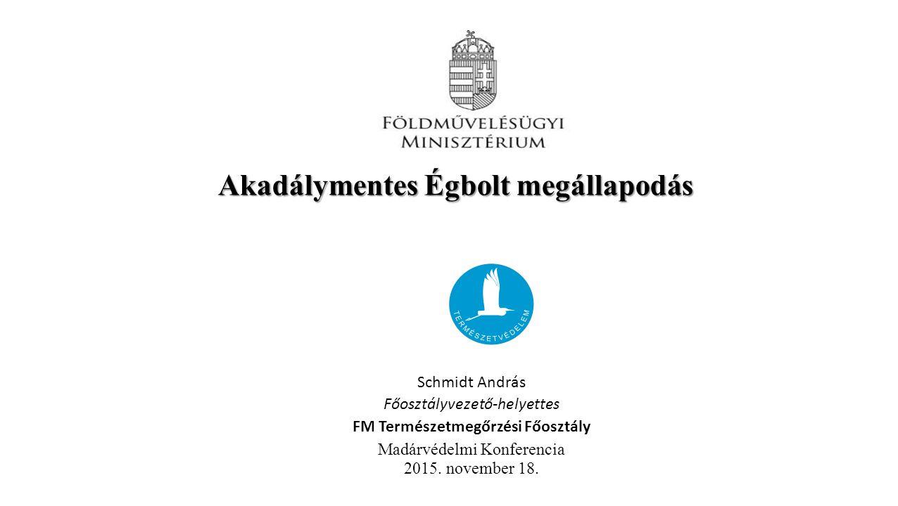Akadálymentes Égbolt megállapodás Schmidt András Főosztályvezető-helyettes FM Természetmegőrzési Főosztály Madárvédelmi Konferencia 2015.