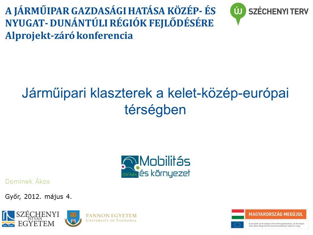 Járműipari klaszterek a kelet-közép-európai térségben Dominek Ákos A JÁRMŰIPAR GAZDASÁGI HATÁSA KÖZÉP- ÉS NYUGAT- DUNÁNTÚLI RÉGIÓK FEJLŐDÉSÉRE Alprojekt-záró konferencia Győr, 2012.