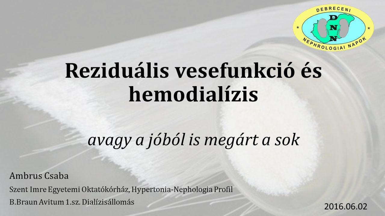 Reziduális vesefunkció és hemodialízis avagy a jóból is megárt a sok Ambrus Csaba Szent Imre Egyetemi Oktatókórház, Hypertonia-Nephologia Profil B.Bra