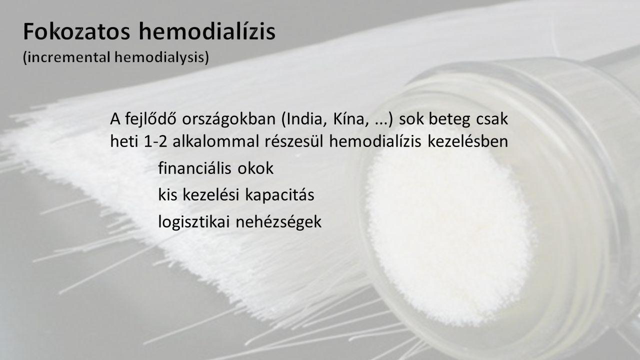 A fejlődő országokban (India, Kína,...) sok beteg csak heti 1-2 alkalommal részesül hemodialízis kezelésben financiális okok kis kezelési kapacitás lo