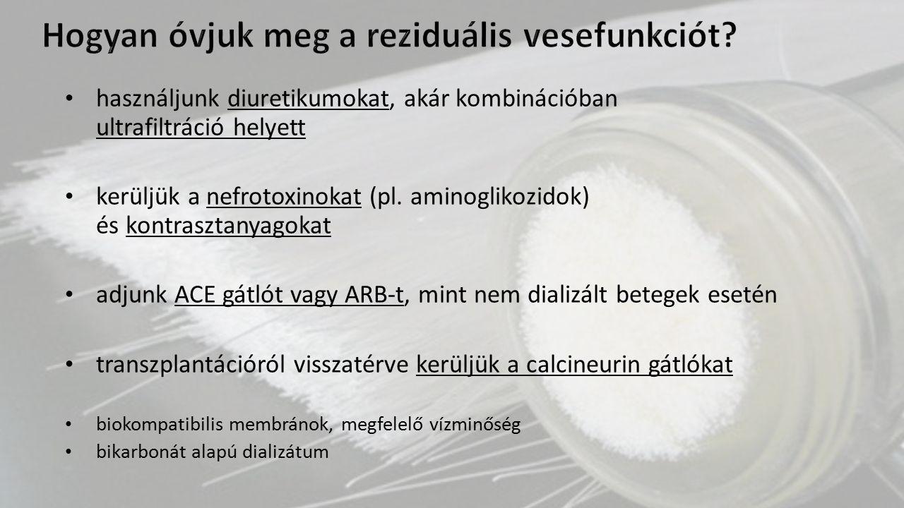 használjunk diuretikumokat, akár kombinációban ultrafiltráció helyett kerüljük a nefrotoxinokat (pl. aminoglikozidok) és kontrasztanyagokat adjunk ACE
