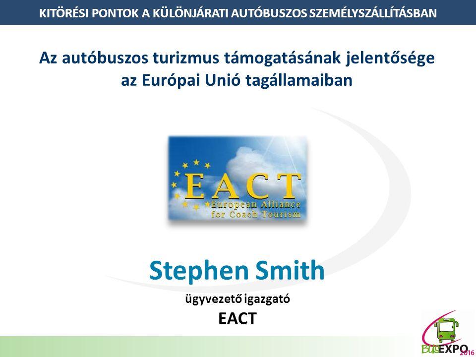 KITÖRÉSI PONTOK A KÜLÖNJÁRATI AUTÓBUSZOS SZEMÉLYSZÁLLÍTÁSBAN Az autóbuszos turizmus támogatásának jelentősége az Európai Unió tagállamaiban Stephen Smith ügyvezető igazgató EACT