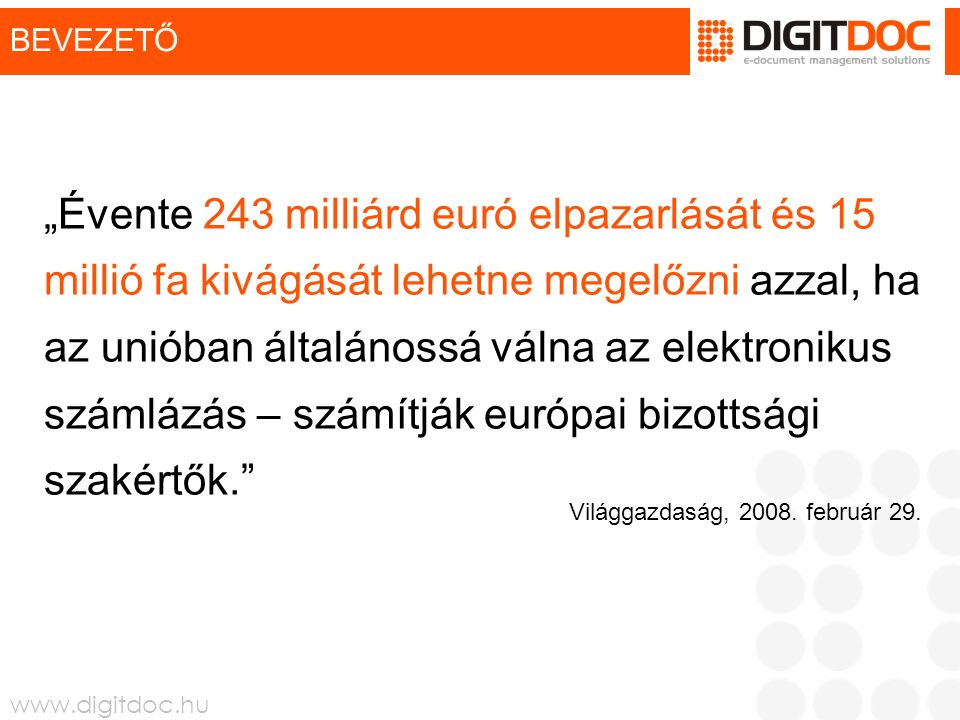 """BEVEZETŐ """"Évente 243 milliárd euró elpazarlását és 15 millió fa kivágását lehetne megelőzni azzal, ha az unióban általánossá válna az elektronikus számlázás – számítják európai bizottsági szakértők. Világgazdaság, 2008."""