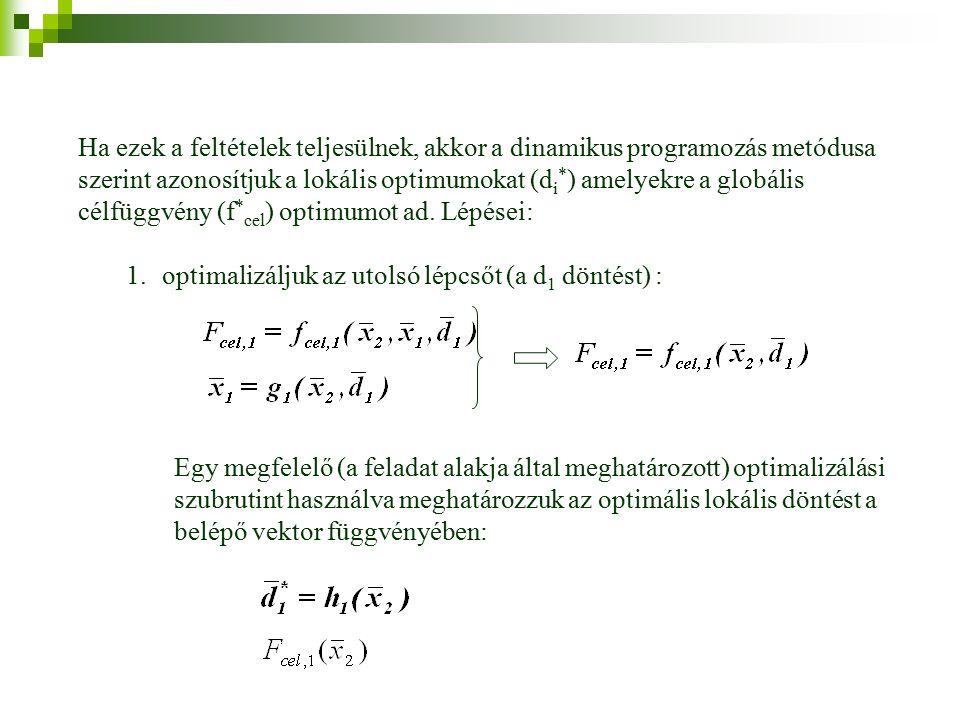 Ha ezek a feltételek teljesülnek, akkor a dinamikus programozás metódusa szerint azonosítjuk a lokális optimumokat (d i * ) amelyekre a globális célfüggvény (f * cel ) optimumot ad.