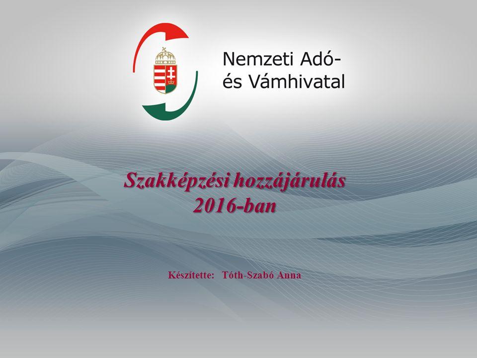 Szakképzési hozzájárulás 2016-ban Szakképzési hozzájárulás 2016-ban Készítette: Tóth-Szabó Anna