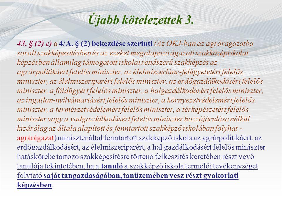 Újabb kötelezettek 3. 43. § (2) c) a 4/A. § (2) bekezdése szerinti (Az OKJ-ban az agrárágazatba sorolt szakképesítésben és az ezeket megalapozó ágazat