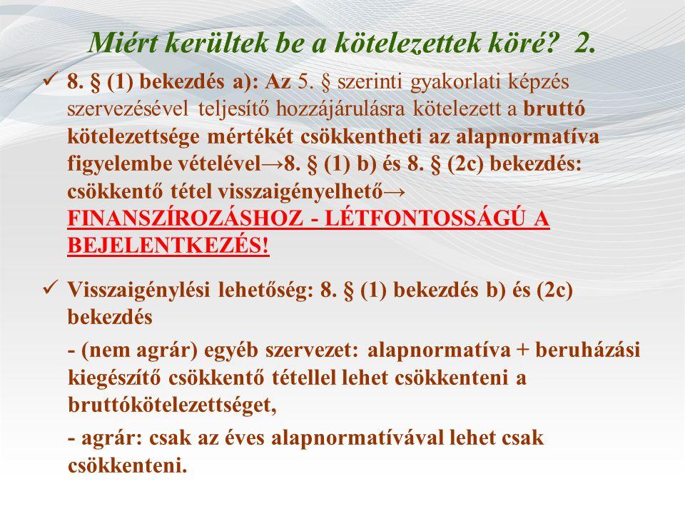 Miért kerültek be a kötelezettek köré? 2. 8. § (1) bekezdés a): Az 5. § szerinti gyakorlati képzés szervezésével teljesítő hozzájárulásra kötelezett a