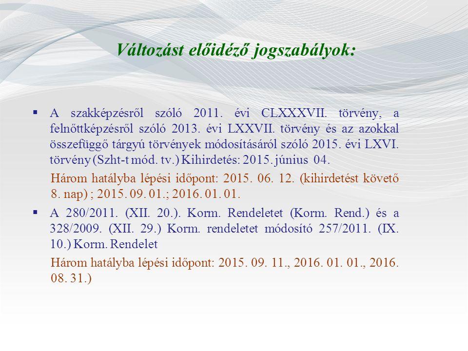 Változást előidéző jogszabályok:  A szakképzésről szóló 2011. évi CLXXXVII. törvény, a felnőttképzésről szóló 2013. évi LXXVII. törvény és az azokkal