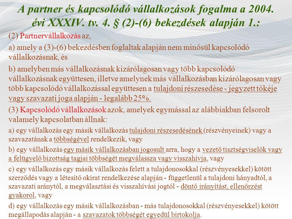 A partner és kapcsolódó vállalkozások fogalma a 2004. évi XXXIV. tv. 4. § (2)-(6) bekezdések alapján 1.: (2) Partnervállalkozás az, a) amely a (3)-(6)