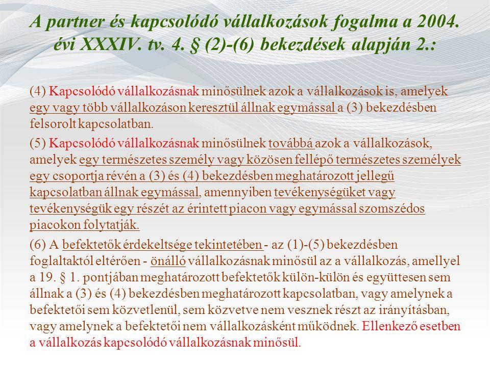 A partner és kapcsolódó vállalkozások fogalma a 2004. évi XXXIV. tv. 4. § (2)-(6) bekezdések alapján 2.: (4) Kapcsolódó vállalkozásnak minősülnek azok