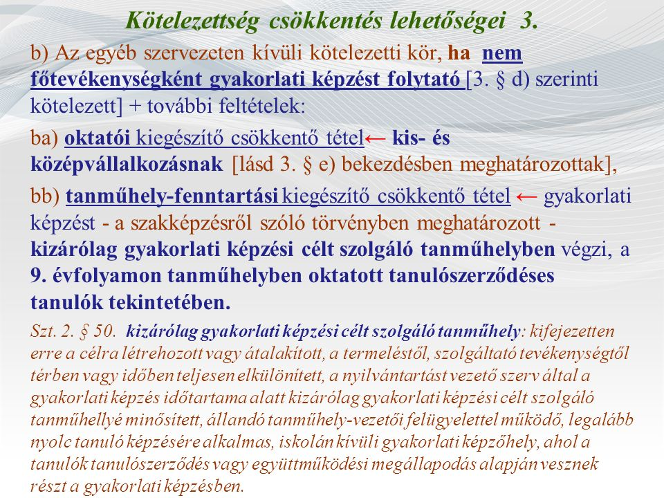 Kötelezettség csökkentés lehetőségei 3. b) Az egyéb szervezeten kívüli kötelezetti kör, ha nem főtevékenységként gyakorlati képzést folytató [3. § d)