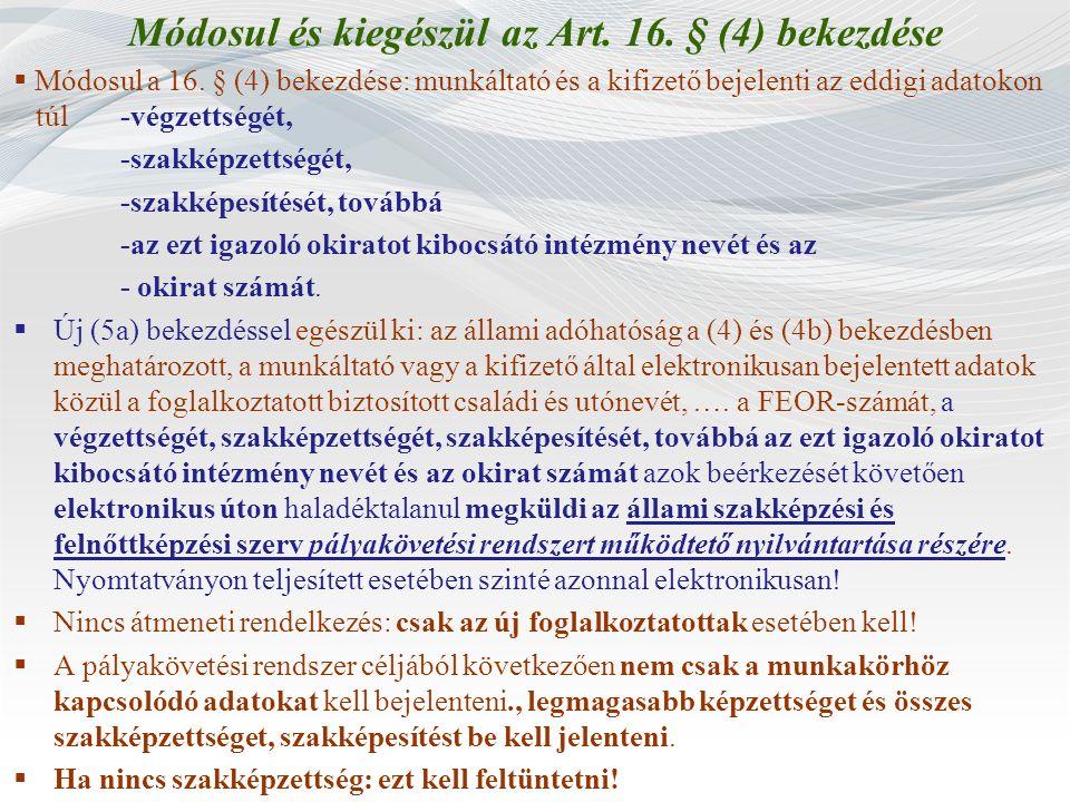 Módosul és kiegészül az Art. 16. § (4) bekezdése  Módosul a 16. § (4) bekezdése: munkáltató és a kifizető bejelenti az eddigi adatokon túl -végzettsé