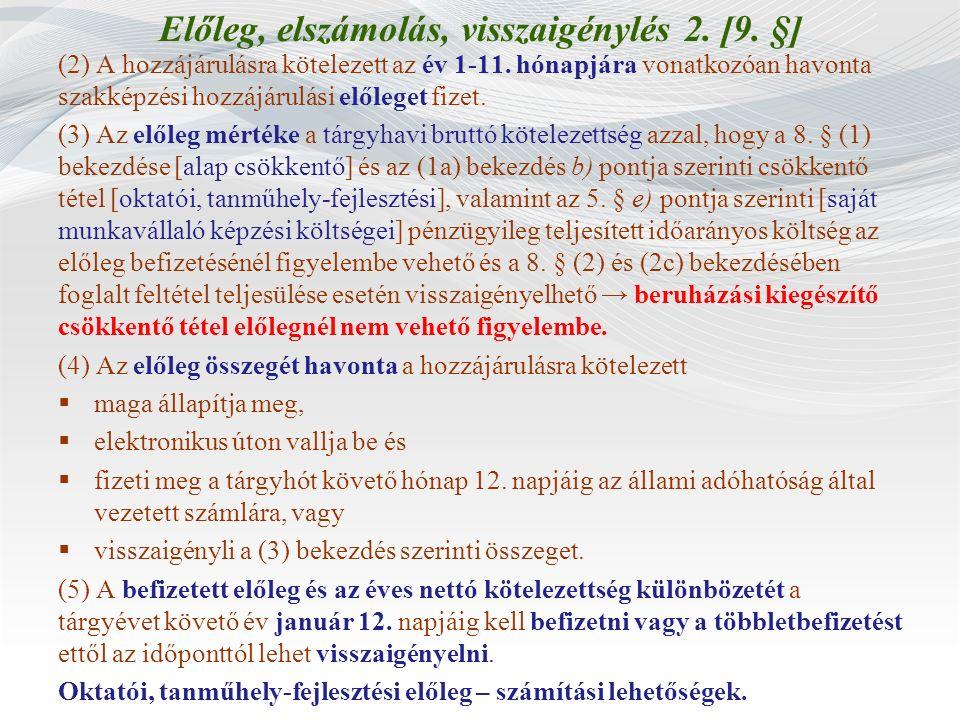 Előleg, elszámolás, visszaigénylés 2. [9. §] (2) A hozzájárulásra kötelezett az év 1-11. hónapjára vonatkozóan havonta szakképzési hozzájárulási előle