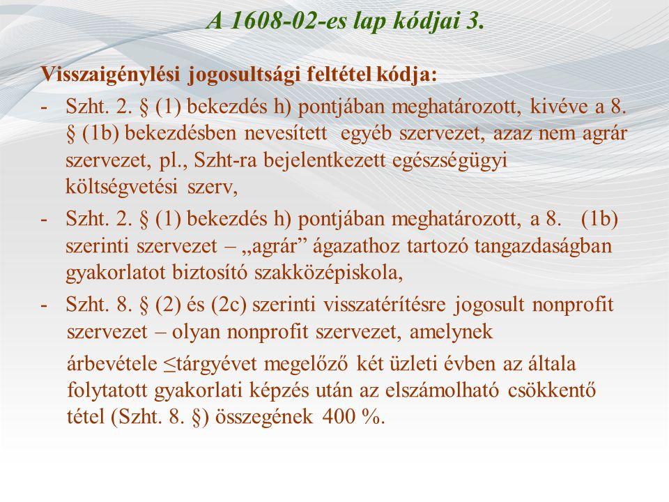 A 1608-02-es lap kódjai 3. Visszaigénylési jogosultsági feltétel kódja: -Szht. 2. § (1) bekezdés h) pontjában meghatározott, kivéve a 8. § (1b) bekezd