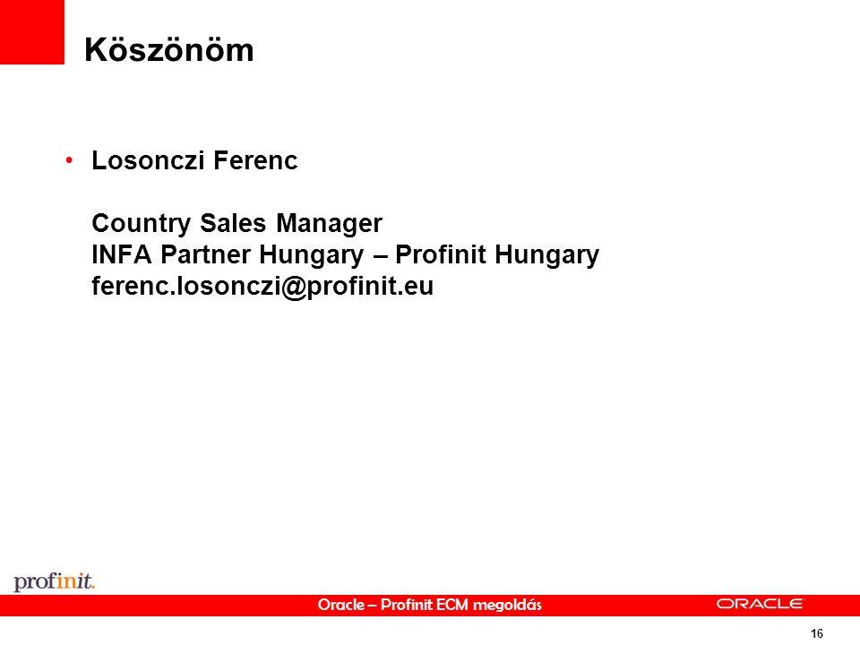 Oracle – Profinit ECM megoldás 16 Köszönöm Losonczi Ferenc Country Sales Manager INFA Partner Hungary – Profinit Hungary ferenc.losonczi@profinit.eu