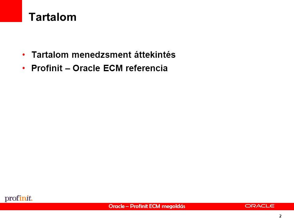 Oracle – Profinit ECM megoldás 2 Tartalom Tartalom menedzsment áttekintés Profinit – Oracle ECM referencia