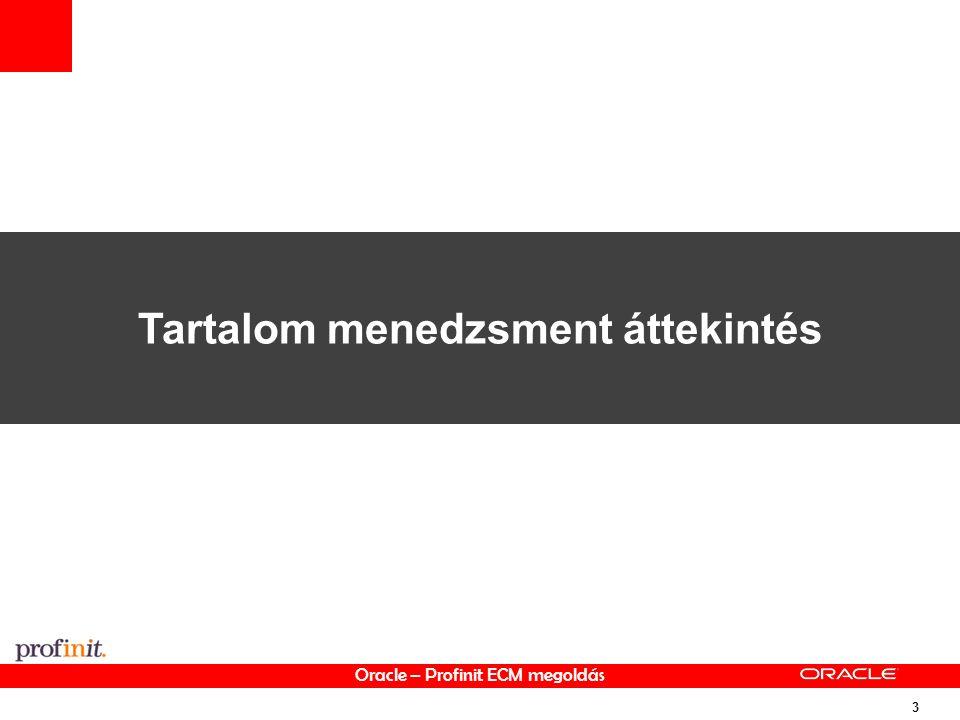 Oracle – Profinit ECM megoldás 3 Tartalom menedzsment áttekintés