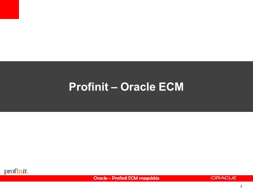 Oracle – Profinit ECM megoldás 7 Profinit – Oracle ECM