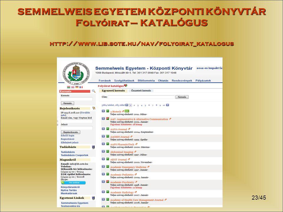 SEMMELWEIS EGYETEM KÖZPONTI KÖNYVTÁR Folyóirat – KATALÓGUS http://www.lib.sote.hu/nav/folyoirat_katalogus 23/45