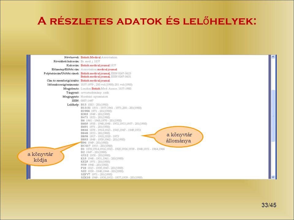 33/45 A részletes adatok és lel ő helyek: a könyvtár kódja a könyvtár állománya