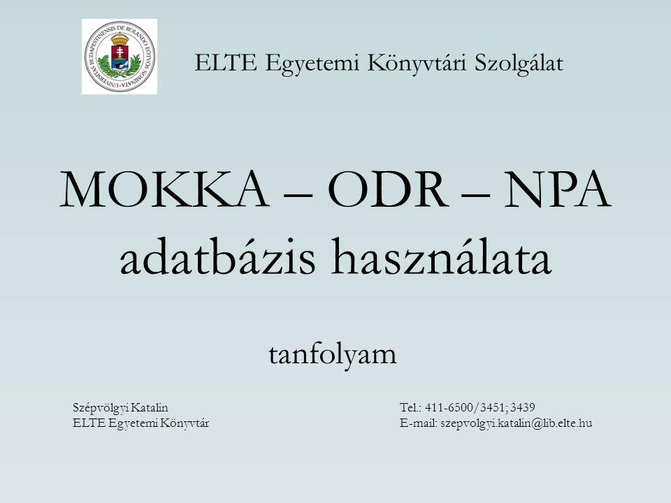 MOKKA – ODR – NPA adatbázis használata tanfolyam Szépvölgyi Katalin Tel.: 411-6500/3451; 3439 ELTE Egyetemi Könyvtár E-mail: szepvolgyi.katalin@lib.el