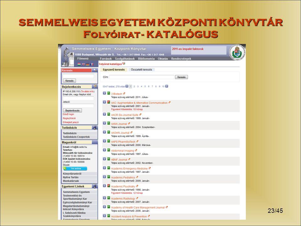 SEMMELWEIS EGYETEM KÖZPONTI KÖNYVTÁR Folyóirat - KATALÓGUS 23/45