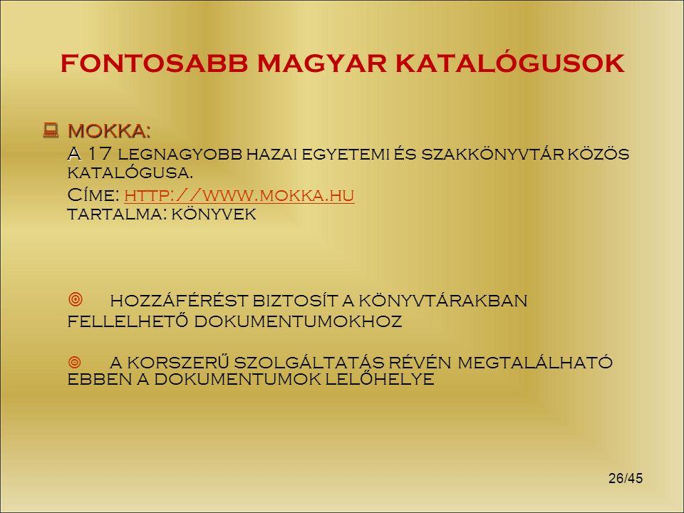 FONTOSABB MAGYAR KATALÓGUSOK  MOKKA: A A 17 legnagyobb hazai egyetemi és szakkönyvtár közös katalógusa.
