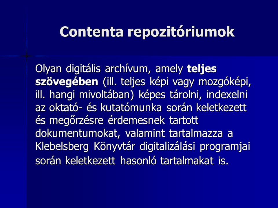 Contenta repozitóriumok Olyan digitális archívum, amely teljes szövegében (ill.