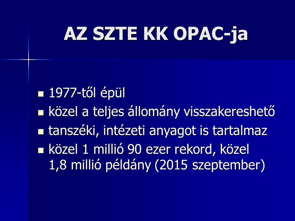 AZ SZTE KK OPAC-ja 1977-től épül 1977-től épül közel a teljes állomány visszakereshető közel a teljes állomány visszakereshető tanszéki, intézeti anyagot is tartalmaz tanszéki, intézeti anyagot is tartalmaz közel 1 millió 90 ezer rekord, közel 1,8 millió példány (2015 szeptember) közel 1 millió 90 ezer rekord, közel 1,8 millió példány (2015 szeptember)