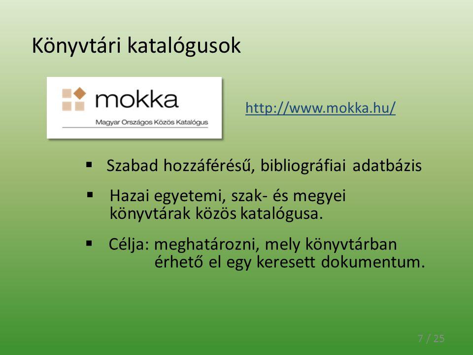 Könyvtári katalógusok 7 / 25  Hazai egyetemi, szak- és megyei könyvtárak közös katalógusa. http://www.mokka.hu/  Célja: meghatározni, mely könyvtárb
