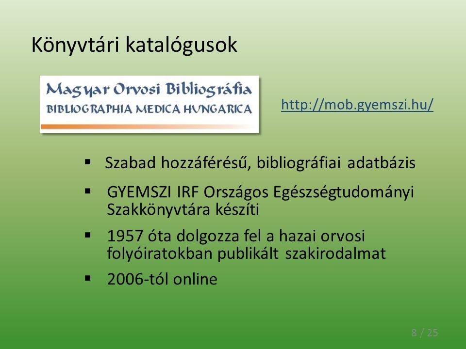 Könyvtári katalógusok 8 / 25  GYEMSZI IRF Országos Egészségtudományi Szakkönyvtára készíti http://mob.gyemszi.hu/  Szabad hozzáférésű, bibliográfiai