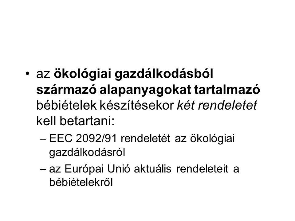 az ökológiai gazdálkodásból származó alapanyagokat tartalmazó bébiételek készítésekor két rendeletet kell betartani: –EEC 2092/91 rendeletét az ökológiai gazdálkodásról –az Európai Unió aktuális rendeleteit a bébiételekről