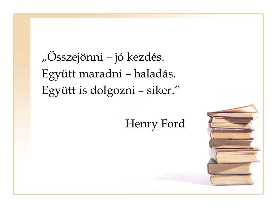 """""""Összejönni – jó kezdés. Együtt maradni – haladás. Együtt is dolgozni – siker."""" Henry Ford"""