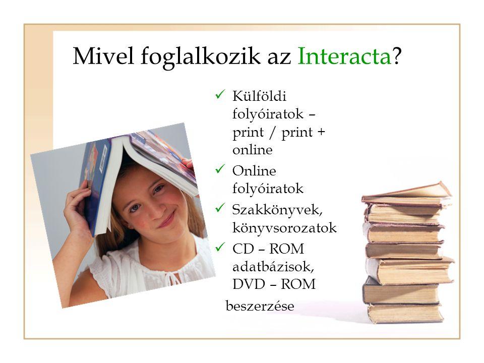 Mivel foglalkozik az Interacta? Külföldi folyóiratok – print / print + online Online folyóiratok Szakkönyvek, könyvsorozatok CD – ROM adatbázisok, DVD