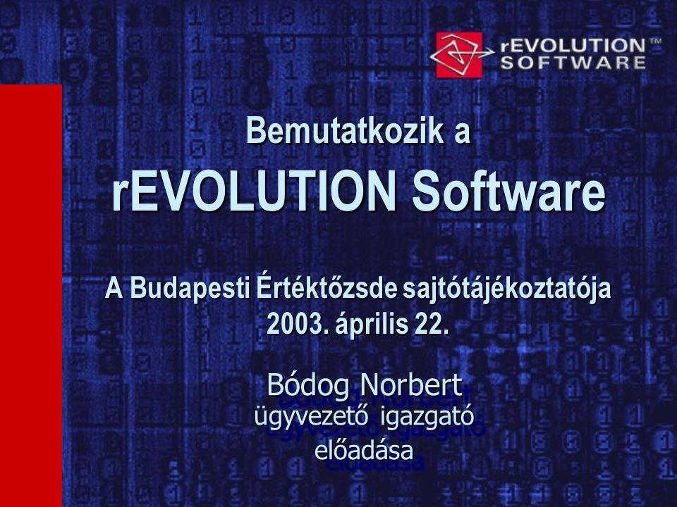 Bemutatkozik a rEVOLUTION Software A Budapesti Értéktőzsde sajtótájékoztatója 2003.