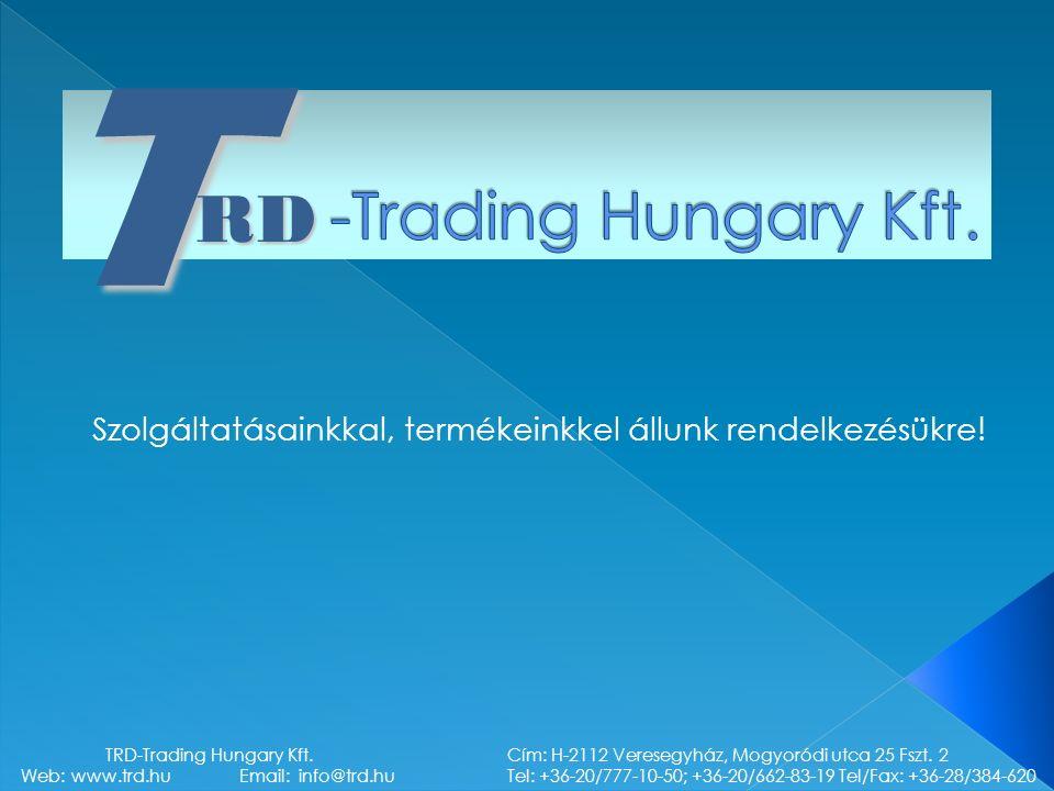 TRD Szolgáltatásainkkal, termékeinkkel állunk rendelkezésükre! TRD-Trading Hungary Kft. Cím: H-2112 Veresegyház, Mogyoródi utca 25 Fszt. 2 Web: www.tr