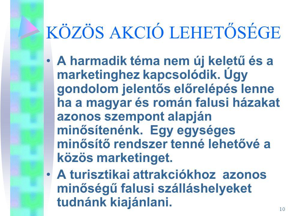 10 KÖZÖS AKCIÓ LEHETŐSÉGE A harmadik téma nem új keletű és a marketinghez kapcsolódik. Úgy gondolom jelentős előrelépés lenne ha a magyar és román fal