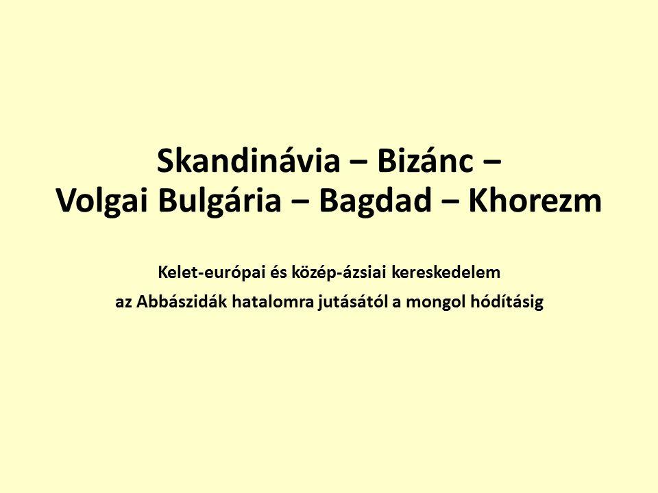 Skandinávia ‒ Bizánc ‒ Volgai Bulgária ‒ Bagdad ‒ Khorezm Kelet-európai és közép-ázsiai kereskedelem az Abbászidák hatalomra jutásától a mongol hódításig