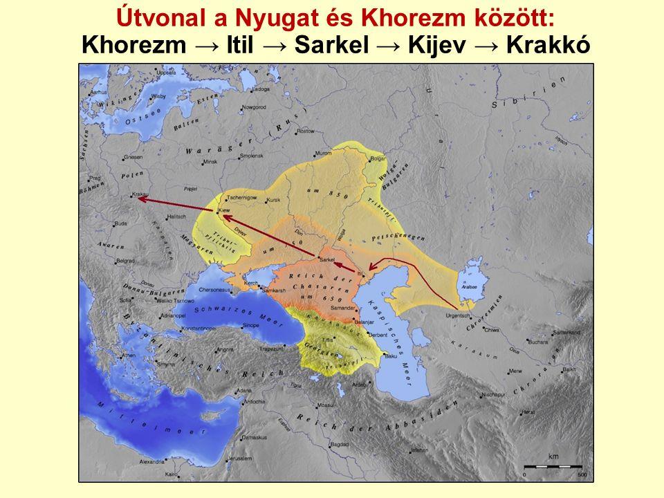 Útvonal a Nyugat és Khorezm között: Khorezm → Itil → Sarkel → Kijev → Krakkó