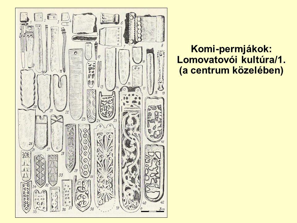 Komi-permjákok: Lomovatovói kultúra/1. (a centrum közelében)