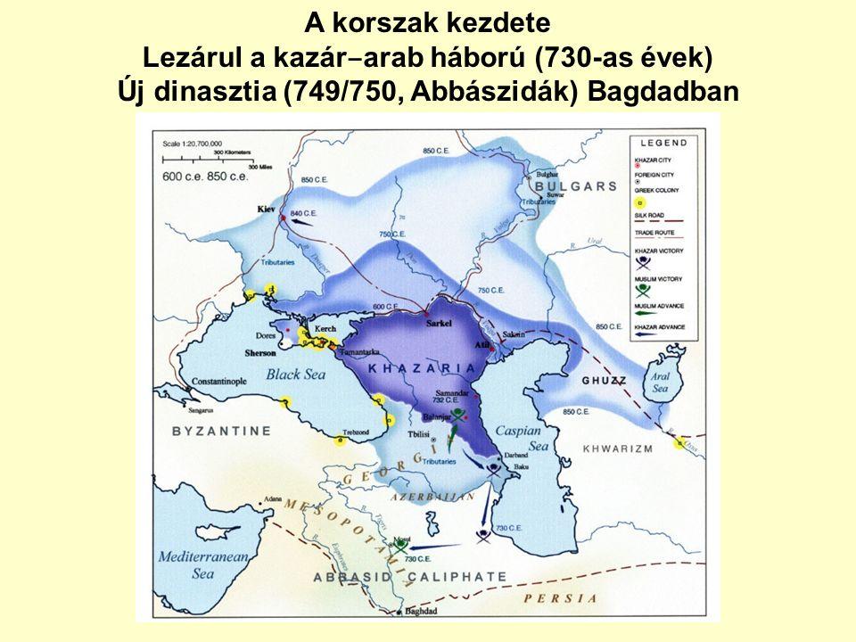 A korszak kezdete Lezárul a kazár ‒ arab háború (730-as évek) Új dinasztia (749/750, Abbászidák) Bagdadban