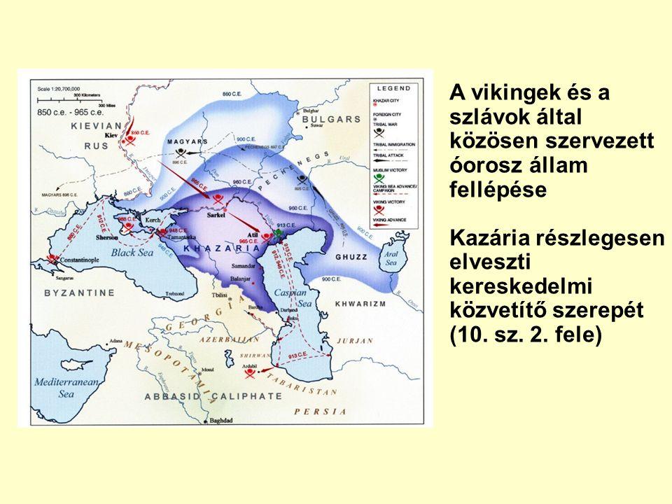 A vikingek és a szlávok által közösen szervezett óorosz állam fellépése Kazária részlegesen elveszti kereskedelmi közvetítő szerepét (10. sz. 2. fele)