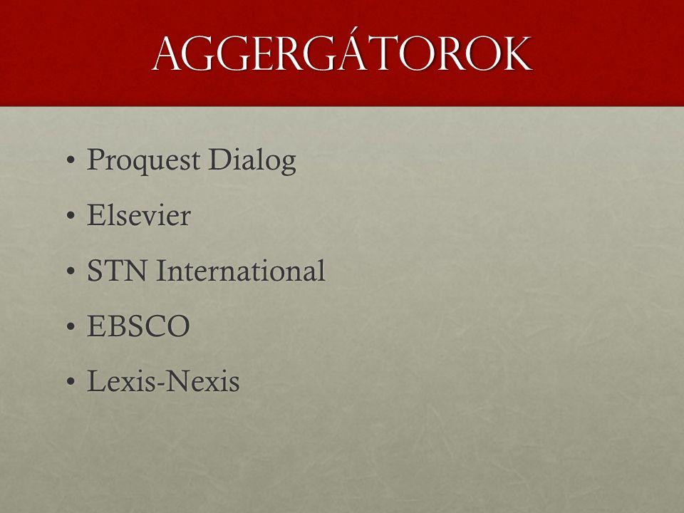 aggergátorok Proquest DialogProquest Dialog ElsevierElsevier STN InternationalSTN International EBSCOEBSCO Lexis-NexisLexis-Nexis